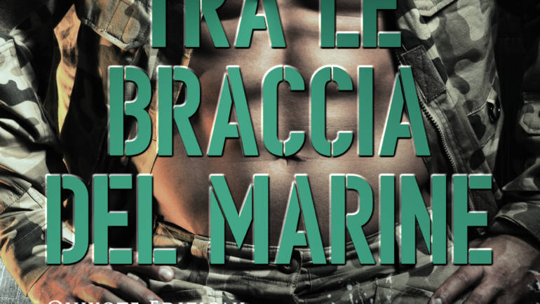 Tra le braccia del marine di Silvia Carbone e Michela Marrucci